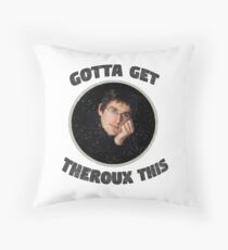 Gotta Get Theroux This  Throw Pillow