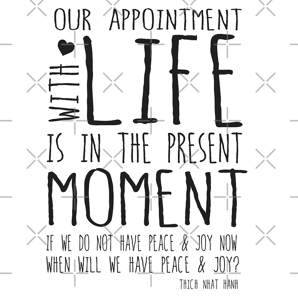 Our appointment with life is in the present moment - black by jitterfly