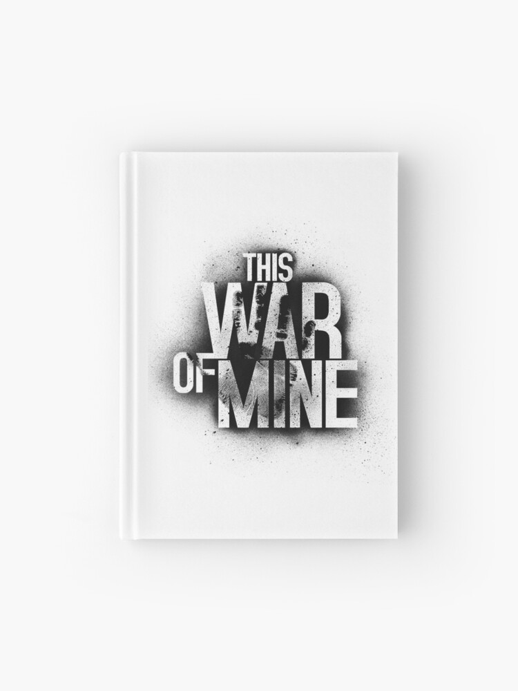 This War Of Mine Hardcover Journal By Jeeldrol Redbubble