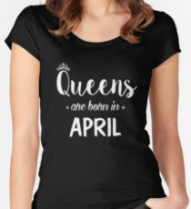 Queens Are Born In April. Women's Fitted Scoop T-Shirt