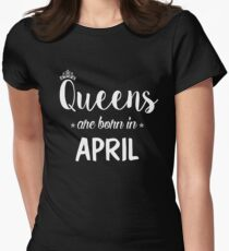 Queens Are Born In April. Women's Fitted T-Shirt