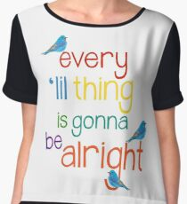 Every 'lil Thing is Gonna Be alright Chiffon Top