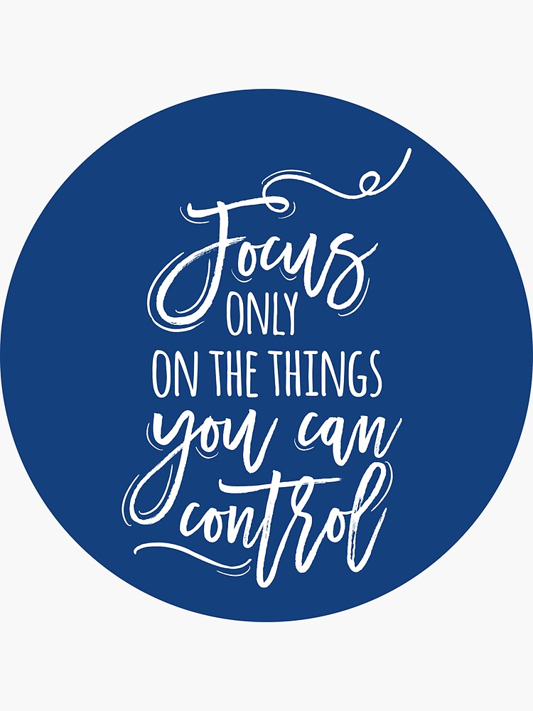 Focus only on the things you can control by mirunasfia