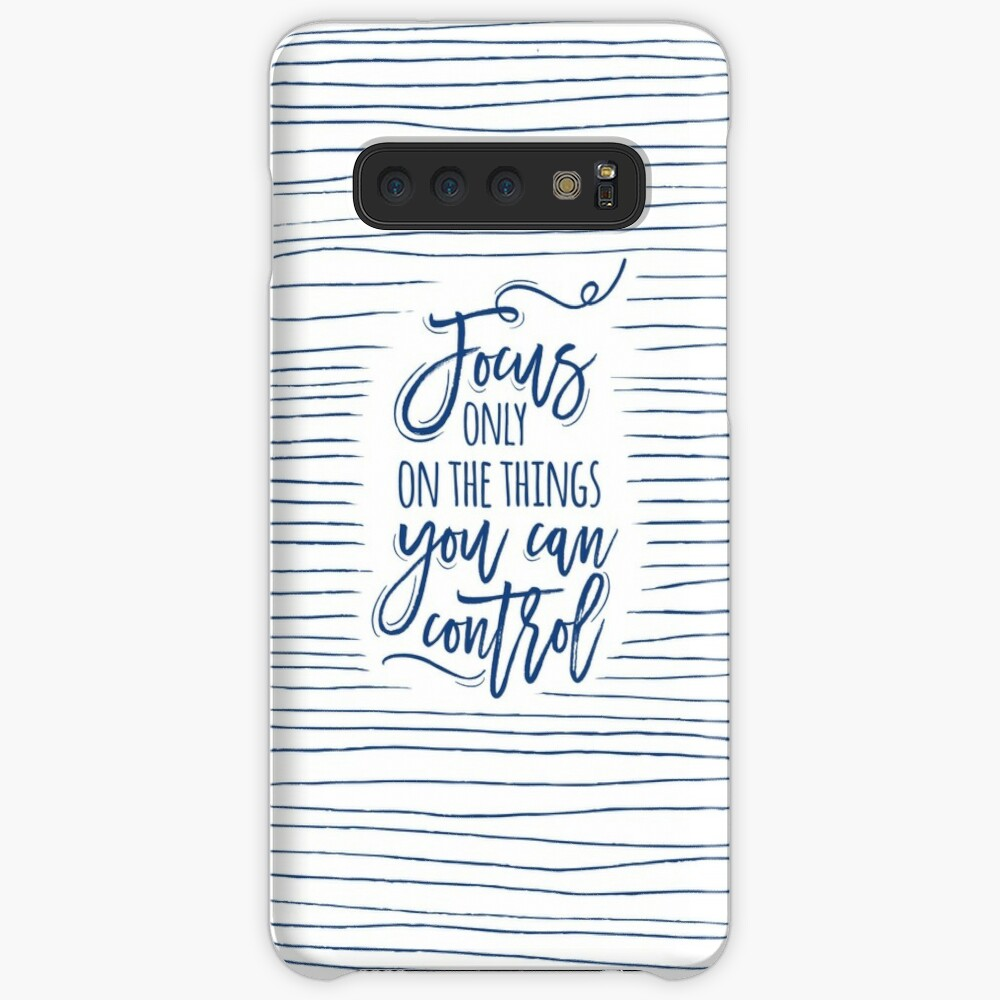 Focus only on the things you can control Case & Skin for Samsung Galaxy