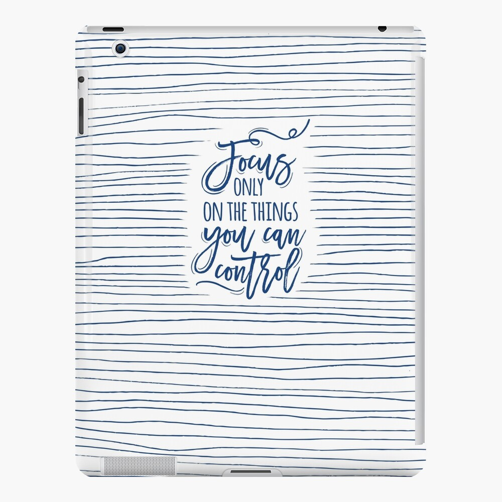 Focus only on the things you can control iPad Case & Skin