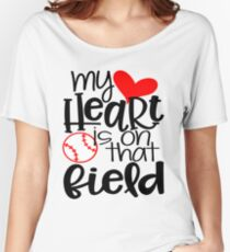 My Heart Is On That Field- Baseball Women's Relaxed Fit T-Shirt