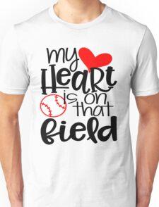 My Heart Is On That Field- Baseball Unisex T-Shirt
