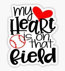 My Heart Is On That Field- Baseball Sticker