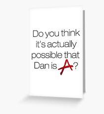 Is Dan A? - white Greeting Card