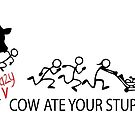 MY Crazy Cow ate Your Stupid Stick Family  by IconicTee