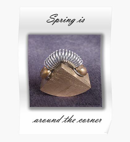Spring is just around the corner Poster