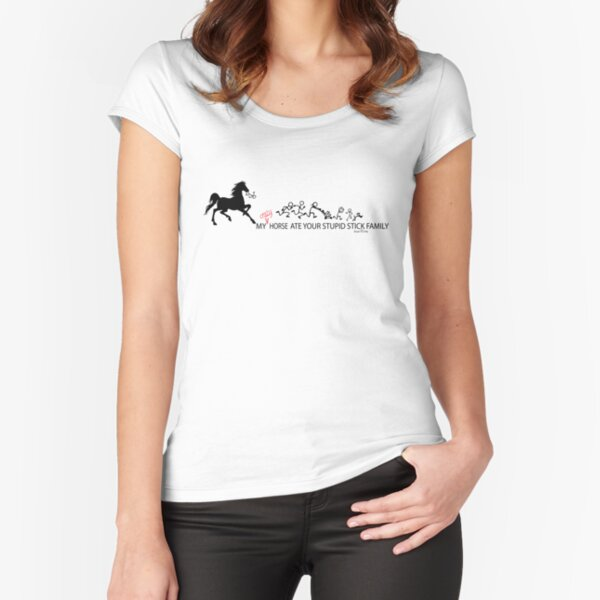 MY Crazy Horse ate Your Stupid Stick Family  Fitted Scoop T-Shirt