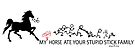 MY Crazy Horse ate Your Stupid Stick Family  by IconicTee