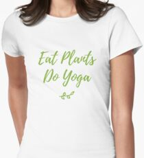 Eat plants, do yoga.  Womens Fitted T-Shirt