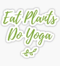 Eat plants, do yoga.  Sticker