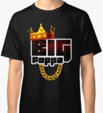 Big Poppa Classic T-Shirt
