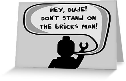 Hey, Dude! Don't stand on the bricks man!  by Customize My Minifig