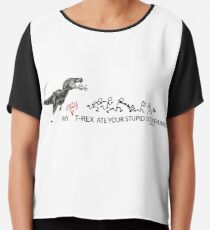 My Crazy T-Rex Ate Your Stupid Stick Family  Chiffon Top