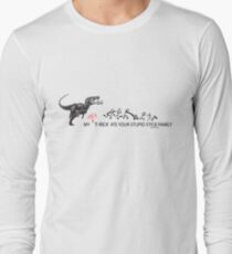 My Crazy T-Rex Ate Your Stupid Stick Family  Long Sleeve T-Shirt
