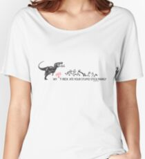 My Crazy T-Rex Ate Your Stupid Stick Family  Women's Relaxed Fit T-Shirt