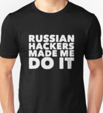 Russian Hackers Made Me Do It Unisex T-Shirt