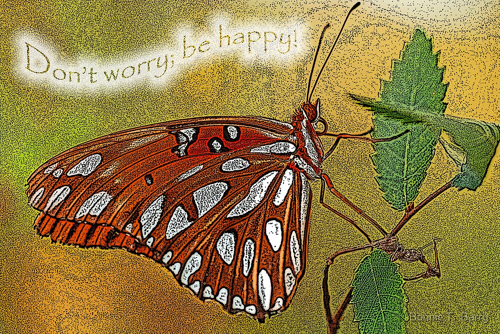 Don't Worry; be happy! by Bonnie T.  Barry