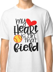 My Heart Is On That Field- Softball Classic T-Shirt