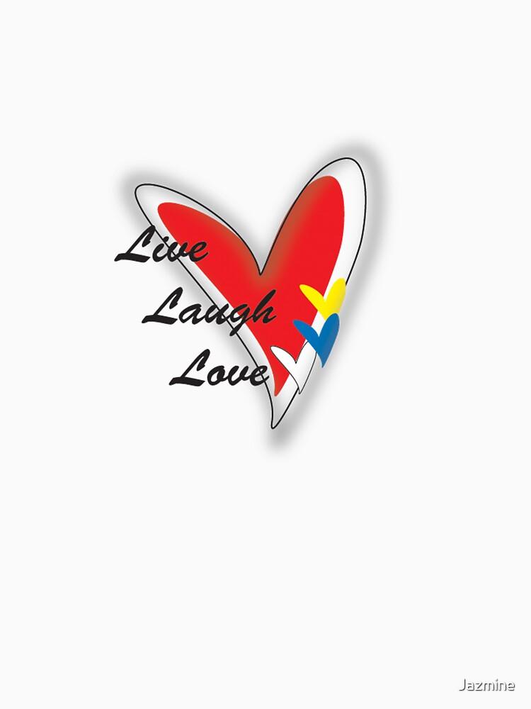 Live Love Laugh by Jazmine