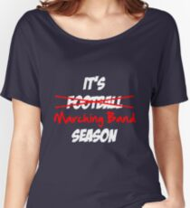 It's Marching Band Season Women's Relaxed Fit T-Shirt