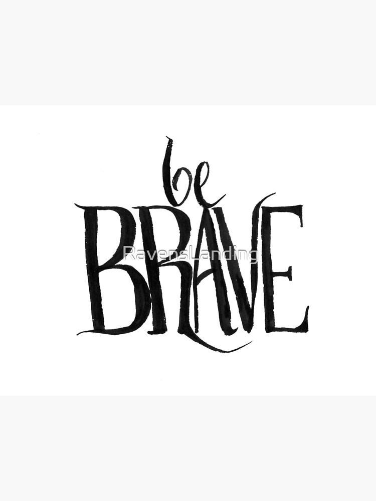 be brave by RavensLanding