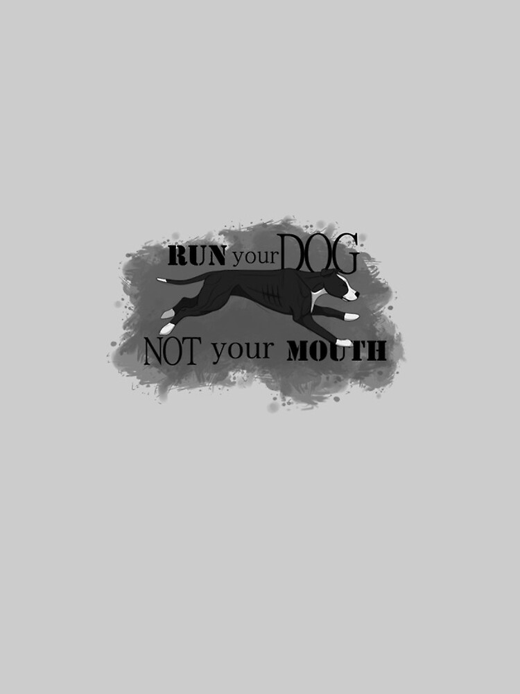 Run Your Dog, Not Your Mouth American Pit Bull Terrier Black and White by maretjohnson