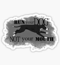 Run Your Dog, Not Your Mouth American Pit Bull Terrier Black and White Sticker