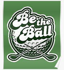 Be The Ball Golf Shirt.  Poster