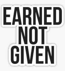 earned not given Sticker