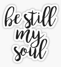 be still my soul Sticker