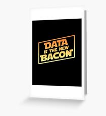 Data Is The New Bacon Greeting Card