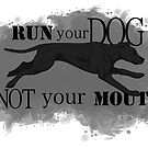 Run Your Dog, Not Your Mouth American Pit Bull Terrier Black by Rhett J.