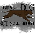 Run Your Dog Not Your Mouth American Pit Bull Terrier Chocolate and White by Rhett J.