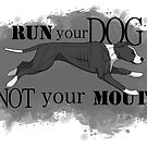 Run Your Dog Not Your Mouth American Pit Bull Terrier Grey and White by Rhett J.