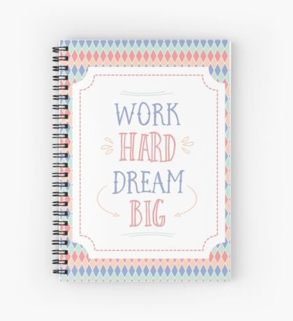 Work Hard Dream Big Spiral Notebook