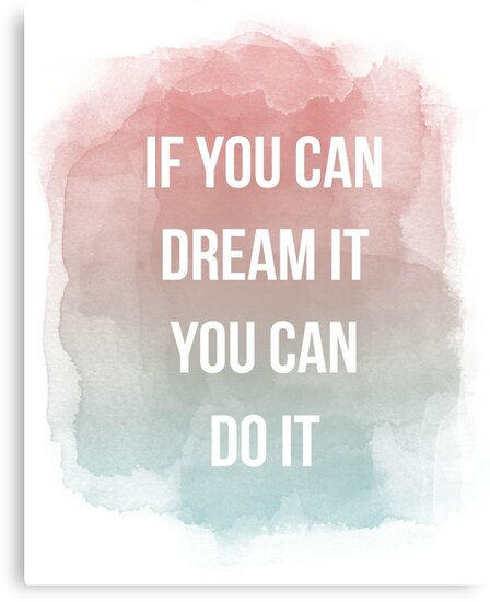 If You Can Dream It You Can Do It Quote Canvas Prints By Annago
