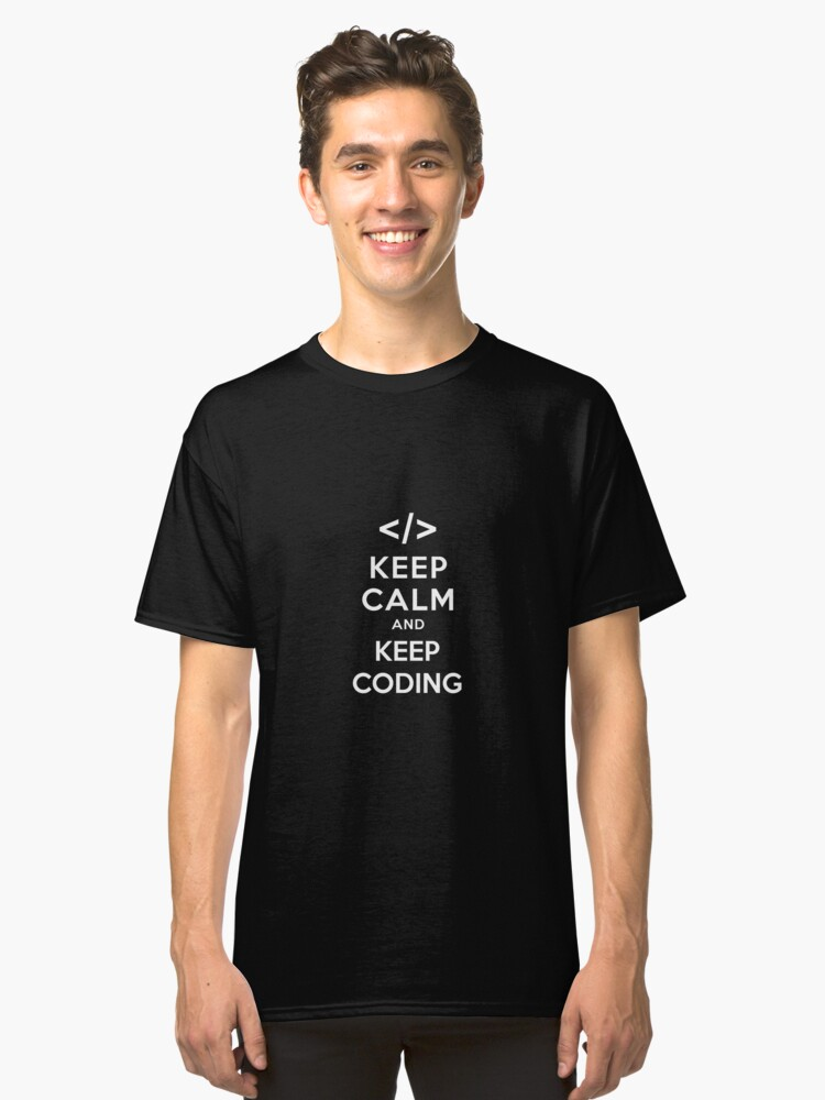Keep calm and keep coding Classic T-Shirt Front