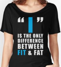 The Difference Between FIT and FAT Is I Women's Relaxed Fit T-Shirt