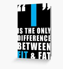 The Difference Between FIT and FAT Is I Greeting Card
