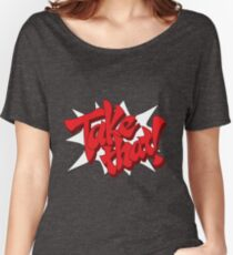 Take That! Women's Relaxed Fit T-Shirt