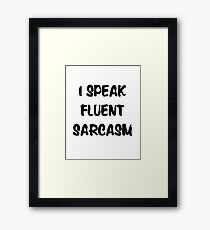 I speak fluent sarcasm, funny tee Framed Print