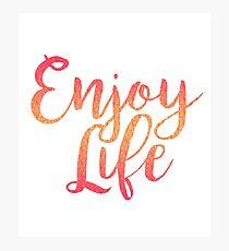 Enjoy Life Photographic Print