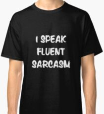 I speak fluent sarcasm, funny tshirt black Classic T-Shirt
