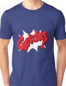 Gotcha! Unisex T-Shirt