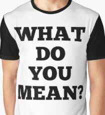 what do you mean? Graphic T-Shirt